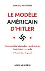 Le modèle américain d'Hitler - Comment les lois raciales américaines inspirèrent les nazis
