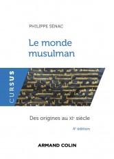 Le monde musulman - 4e éd. - Des origines au XIe siècle