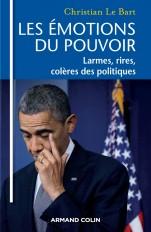 Les émotions du pouvoir - Larmes, rires, colères des politiques