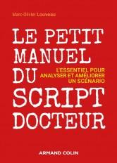 Le petit manuel du script-docteur - L'essentiel pour analyser et  améliorer un scénario