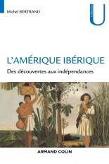 L'Amérique ibérique - Des découvertes aux indépendances