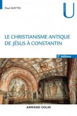 Le christianisme antique - 3e éd. - De Jésus à Constantin