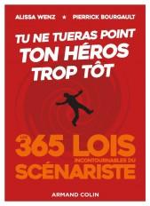 Tu ne tueras point ton héros trop tôt - Les 365 lois incontournables du scénariste
