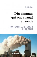 Dix attentats qui ont changé le monde - Comprendre le terrorisme au XXIe siècle