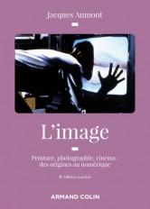 L'image - 4e éd. - Peinture, photographie, cinéma : des origines au numérique