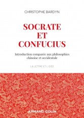 Socrate et Confucius - Introduction comparée aux philosophies chinoises et occidentales