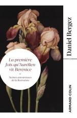 La première fois qu'Aurélien vit Bérénice - Scènes amoureuses de la littérature