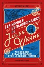 Les mondes extraordinaires de Jules Verne - Aux origines de la pop culture et de la science-fiction