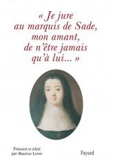 Je jure au Marquis de Sade, mon amant, de n'être jamais qu'à lui...
