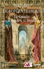 Histoire de l'opéra français. Du Consulat aux débuts de la IIIème République
