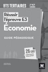 Réussir l'épreuve E3 - ECONOMIE - BTS 1re et 2e années - Guide pédagogique