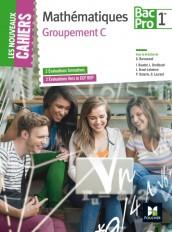 Les Nouveaux Cahiers - MATHEMATIQUES - 1re BAC PRO Groupement C