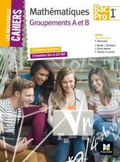 Les Nouveaux Cahiers - MATHEMATIQUES - 1re BAC PRO Groupements AB