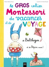 Le Gros cahier Montessori de vacances et de voyage de Balthazar et de Pépin aussi !