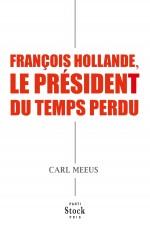 FRANCOIS HOLLANDE LE PRESIDENT DU TEMPS PERDU