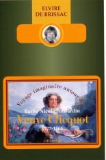 Voyage imaginaire autour de Barbe Nicole Ponsardin veuve Cliquot (1777-1866) »