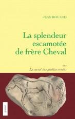La splendeur escamotée de frère Cheval ou le secret des grottes ornées