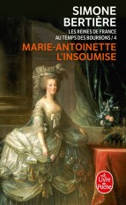 Marie Antoinette, l'insoumise ( Les Reines de France au temps des Bourbons, Tome 4)