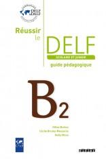 Réussir le Delf junior et scolaire B2 - Guide pédagogique - version papier