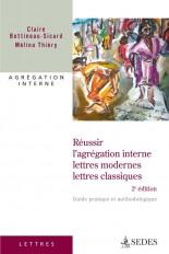 Réussir l'agrégation interne : lettres modernes, lettres classiques - 2e éd.