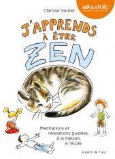 J'apprends à être zen - Méditations et relaxations guidées, à la maison, à l'école