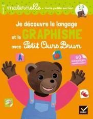 Je découvre le langage et le graphisme avec Petit Ours Brun - toute petite section