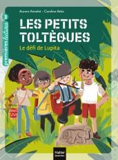 Les petits toltèques - Le défi de Lupita CP/CE1 6/7 ans