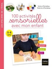 100 activités sensorielles avec mon enfant  0-6 ans