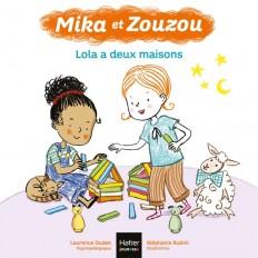 Mika et Zouzou - Lola a deux maisons 3/5 ans