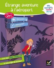 Ma lecture facile DYS  CM1-CM2 : Étrange aventure à l'aéroport