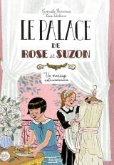 Le palace de Rose et Suzon - Un mariage extraordinaire