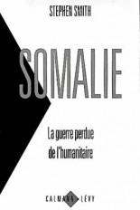 Somalie La guerre perdue de l'humanitaire