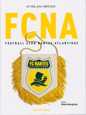 FCNA FC NANTES Un club, jour après jour.