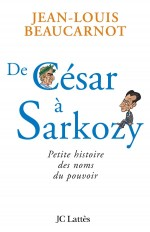 De César à Sarkozy Petite histoire des noms du pouvoir