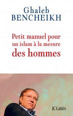 Petit manuel pour un islam à la mesure des hommes