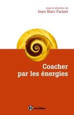 Coacher par les énergies - La voie directe de l'accompagnement relationnel
