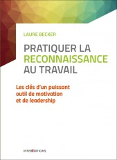 Pratiquer la reconnaissance au travail - Les clés d'un puissant outil de motivation et de leadership