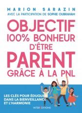 Objectif 100% bonheur d'être parent grâce à la PNL - Les clés pour éduquer dans la bienveillance