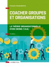 Coacher groupes et organisations - 3e éd. - la Théorie organisationnelle d'Eric Berne (T.O.B.)