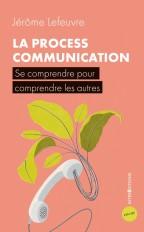 La Process Communication - 3e éd. - Se comprendre pour comprendre les autres