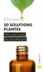 50 solutions plantes - Mon petit guide de phytothérapie