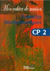 Mon cahier de maison - Français Mathématiques CP2