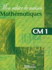 Mon cahier de maison - Mathématiques CM1
