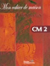 Mon cahier de maison - Français CM2