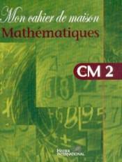 Mon cahier de maison - Mathématiques CM2