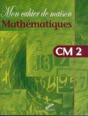 Mon cahier de maison - Mathématiques CM2  -  CEDA
