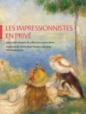 Les Impressionnistes en privé. Cent chefs-d'oeuvre de collections particulières