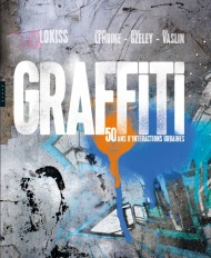 Graffiti 50 ans d'interactions urbaines