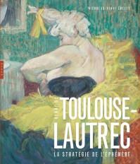 Toulouse-Lautrec  La stratégie de l'éphémère