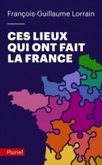 Ces lieux qui ont fait la France
